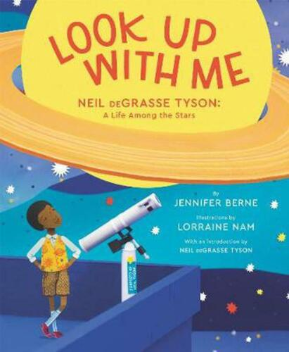 Look Up with Me: Neil deGrasse Tyson: A Life Among the Stars by Jennifer Berne H