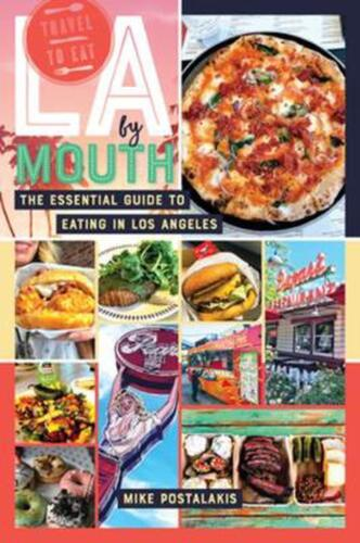 La by Mouth - the Essential Guide to Eating in Los Angeles by Mike Postalakis (E