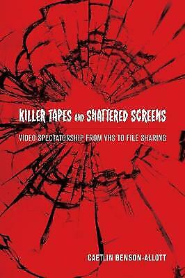 Killer Tapes and Shattered Screens: Video Spectatorship from VHS to File Sharing