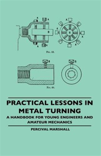 Practical Lessons in Metal Turning - Handbook for Young Enginee by Marshall Perc