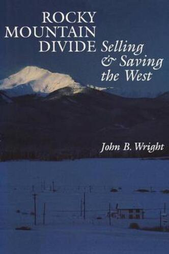 Rocky Mountain Divide: Selling and Saving the West by John B. Wright (English) P