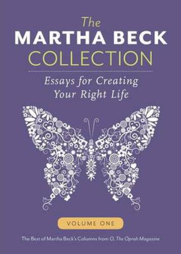 The Martha Beck Collection: Essays for Creating Your Right Life, Volume One by M