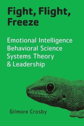 Fight, Flight, Freeze: Emotional Intelligence, Behavioral Science, Systems Theor