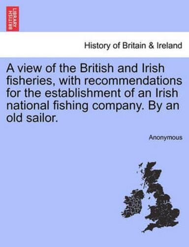 View of the British and Irish Fisheries, With Recommendations for the Establishm