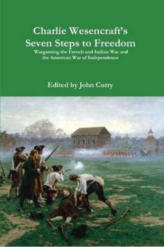 Charlie Wesencraft's Seven Steps to Freedom Wargaming the French and Indian War