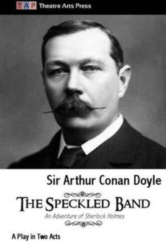The Speckled Band: A Play in Two Acts by Arthur Conan Doyle (English) Paperback