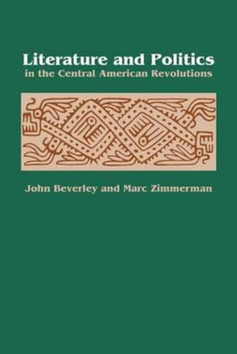 Literature and Politics in the Central American Revolutions by John Beverley (En
