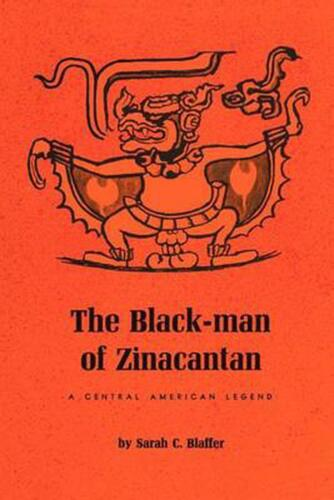 The Black-Man of Zinacantan: A Central American Legend by Sarah C. Blaffer (Engl