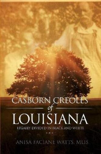 Casborn Creoles of Louisiana: Legally Divided in Black and White by Mlis Anisa F