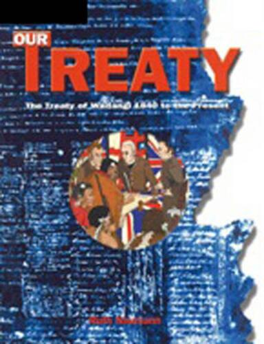 Our Treaty: The Treaty of Waitangi 1840 to the Present : The Treaty of Waitangi