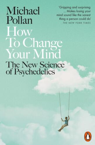 How to Change Your Mind: The New Science of Psychedelics by Michael Pollan (Engl