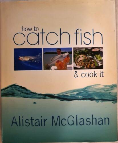 """HOW TO CATCH FISH & COOK IT """"By Alistair Mcglashan"""""""