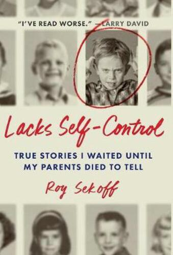 Lacks Self-control: True Stories I Waited Until My Parents Died to Tell by Roy S