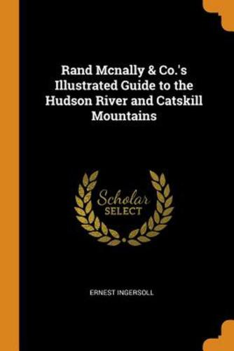 Rand Mcnally & Co.'s Illustrated Guide to the Hudson River and Catskill Mountain