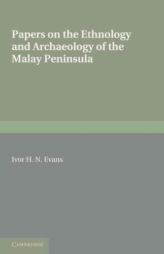 Papers on the Ethnology and Archaeology of the Malay Peninsula by Ivor H.N. Evan