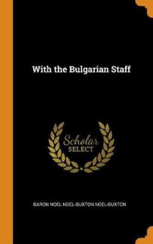 With the Bulgarian Staff by Baron Noel Noel-buxton Noel-buxton Hardcover Book Fr