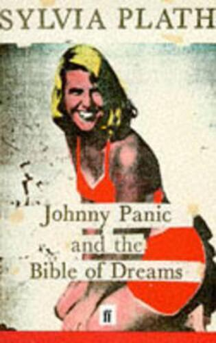 Johnny Panic and the Bible of Dreams: and other prose writings by Sylvia Plath (