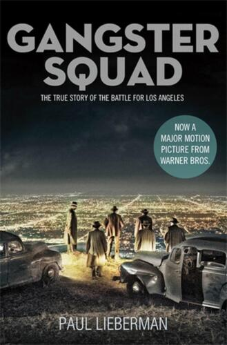 Gangster Squad: The true story of the Battle for Los Angeles by Paul Lieberman (