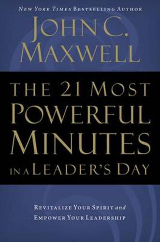 The 21 Most Powerful Minutes in a Leader's Day: Revitalize Your Spirit and Empow