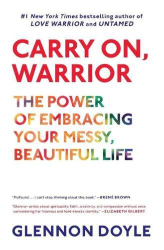 Carry On, Warrior: The Power of Embracing Your Messy, Beautiful Life by Glennon