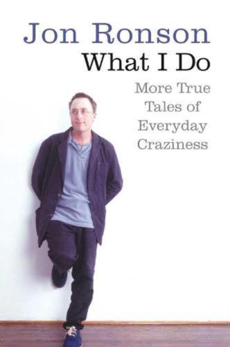 What I Do: More True Tales of Everyday Craziness by Jon Ronson (English) Paperba