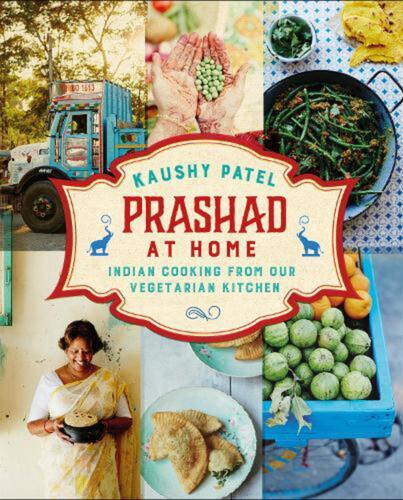Prashad At Home: Everyday Indian Cooking from our Vegetarian Kitchen by Kaushy P