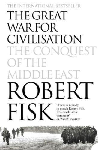 The Great War for Civilisation: The Conquest of the Middle East by Robert Fisk P