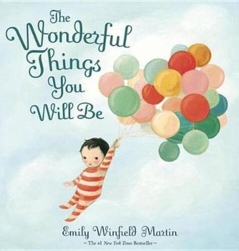 The Wonderful Things You Will Be: A Growing-Up Poem by Emily Martin (English) Ha