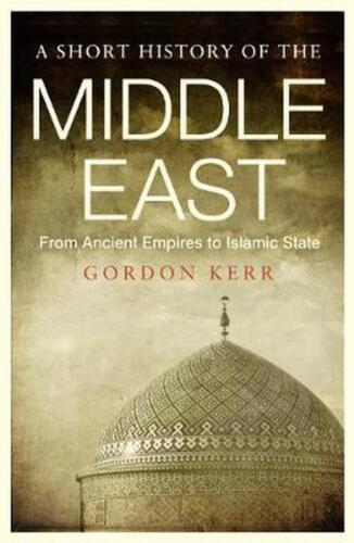 Short History Of The Middle East: From Ancient Empires to Islamic State by Gordo