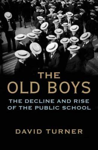 The Old Boys: The Decline and Rise of the Public School by David Turner (English