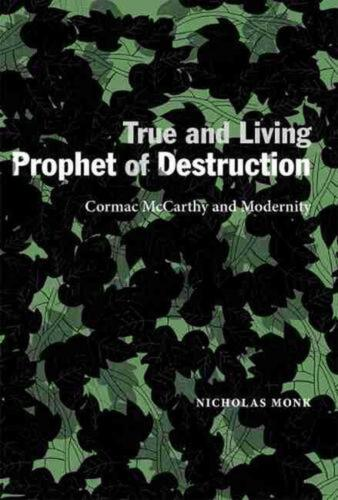 True and Living Prophet of Destruction: Cormac McCarthy and Modernity by Nichola