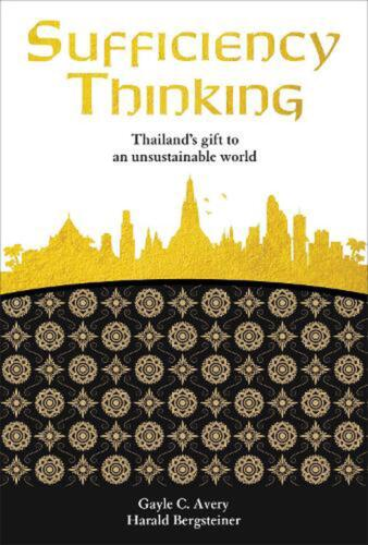 Sufficiency Thinking: Thailand's Gift to an Unsustainable World by Gayle C. Aver