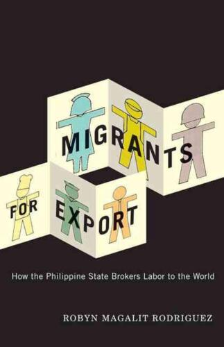 Migrants for Export: How the Philippine State Brokers Labor to the World by Roby