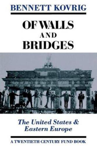 Of Walls and Bridges: The United States & Eastern Europe by Bennett Kovrig (Engl