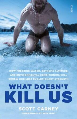 What Doesn't Kill Us: How Freezing Water, Extreme Altitude, and Environmental Co