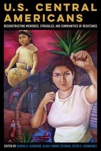 U.S. Central Americans: Reconstructing Memories, Struggles, and Communities of R
