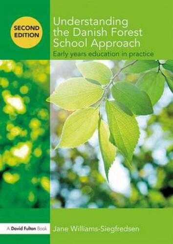 Understanding the Danish Forest School Approach: Early Years Education in Practi