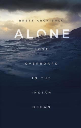 Alone: Lost Overboard in the Indian Ocean by Brett Archibald Paperback Book Free