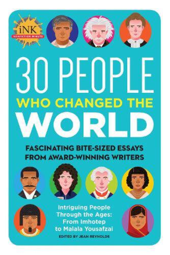 30 People Who Changed the World: Fascinating Bite-Sized Essays from Award-Winnin