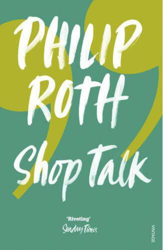 Shop Talk: A Writer and His Colleagues and Their Work by Philip Roth (English) P