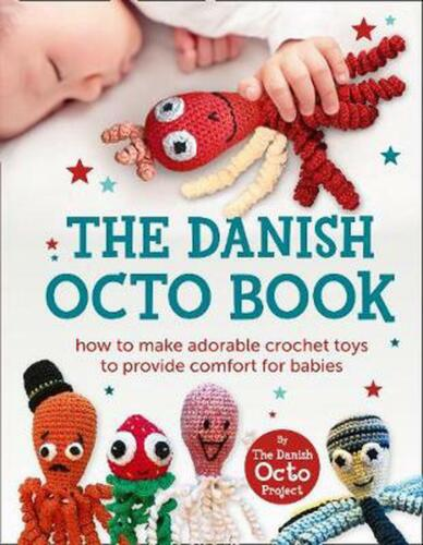 Danish Octo Book: How to Make Comforting Crochet Toys for Babies - the Official