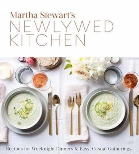 Martha Stewart's Newlywed Kitchen: Recipes for Weeknight Dinners and Easy, Casua