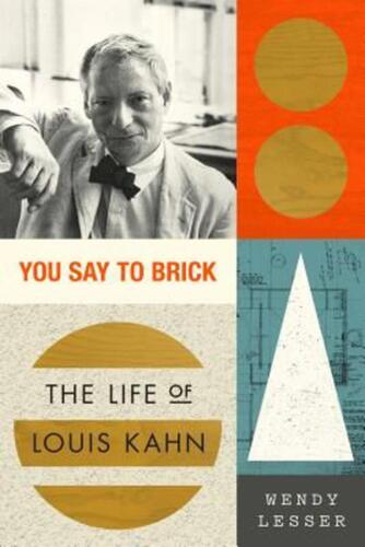 You Say to Brick: The Life of Louis Kahn by Wendy Lesser (English) Paperback Boo