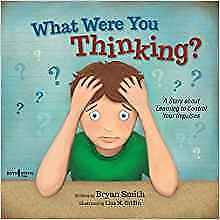 What Were You Thinking?: Learning to Control Your Impulses by Smith, Bryan