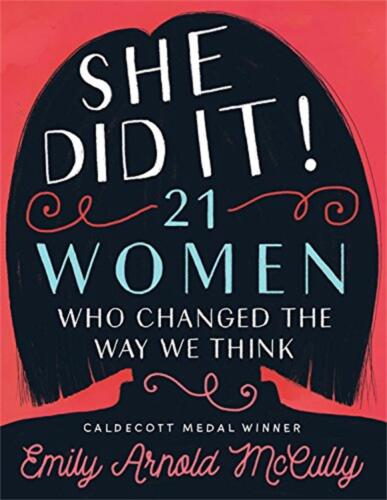She Did It!: 21 Women Who Changed The Way We Think by Emily Arnold McCully Hardc