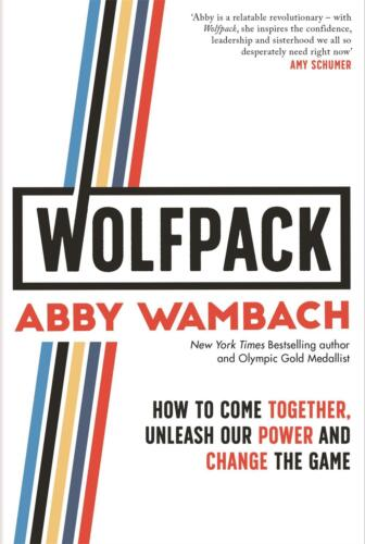 WOLFPACK: How to Come Together, Unleash Our Power and Change the Game by Abby Wa