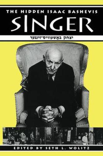 The Hidden Isaac Bashevis Singer by Seth L. Wolitz (English) Paperback Book Free