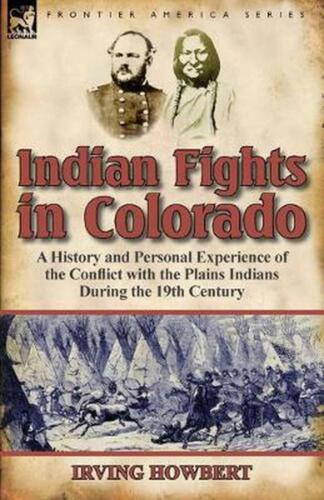Indian Fights in Colorado: A History and Personal Experience of the Conflict wit