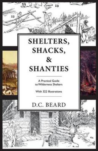 Shelters, Shacks, and Shanties: An Illustrated Guide to Wilderness Shelters by D