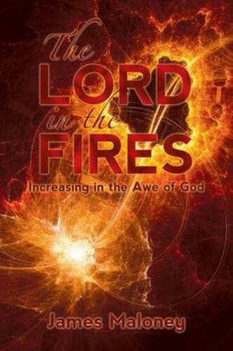 The Lord in the Fires: Increasing in the Awe of God by James Maloney (English) P